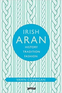 Irish Aran – History, Tradition, Fashion di Vawn Corrigan
