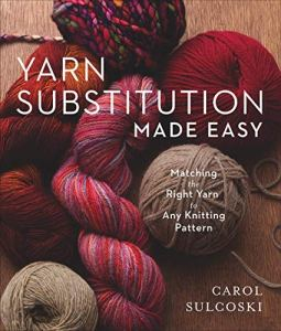 Yarn Substitution Made Easy di Carol Sulcoski